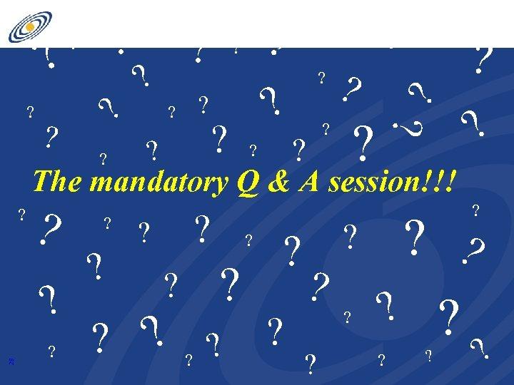 ? ? ? ? ? ? ? ? ? The mandatory Q & A