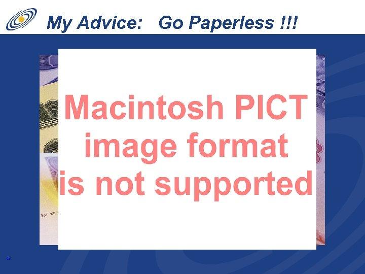 8 My Advice: Go Paperless !!!