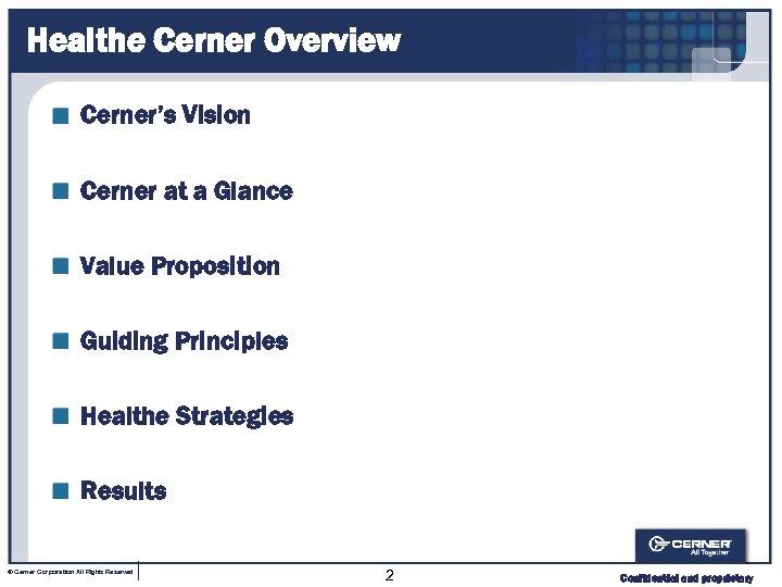 Healthe Cerner Overview Cerner's Vision Cerner at a Glance Value Proposition Guiding Principles Healthe