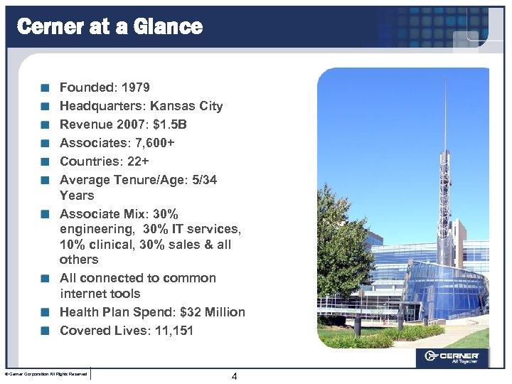Cerner at a Glance Founded: 1979 Headquarters: Kansas City Revenue 2007: $1. 5 B