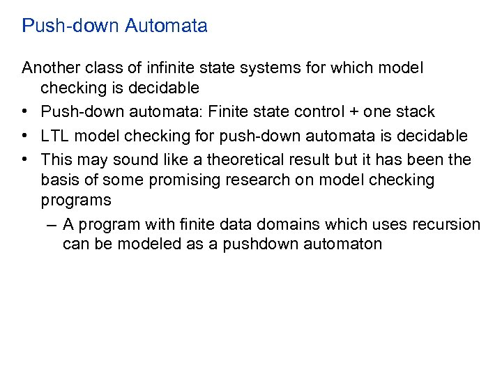 Push-down Automata Another class of infinite state systems for which model checking is decidable