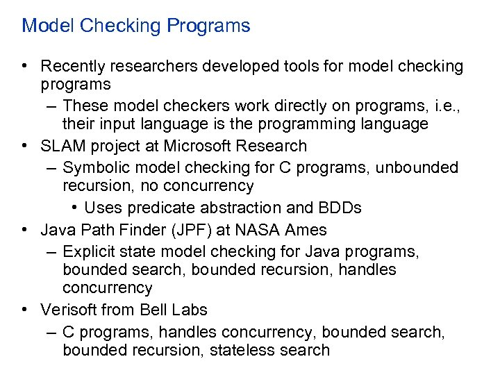 Model Checking Programs • Recently researchers developed tools for model checking programs – These