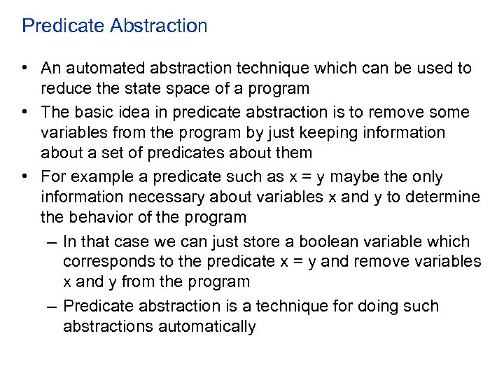 Predicate Abstraction • An automated abstraction technique which can be used to reduce the