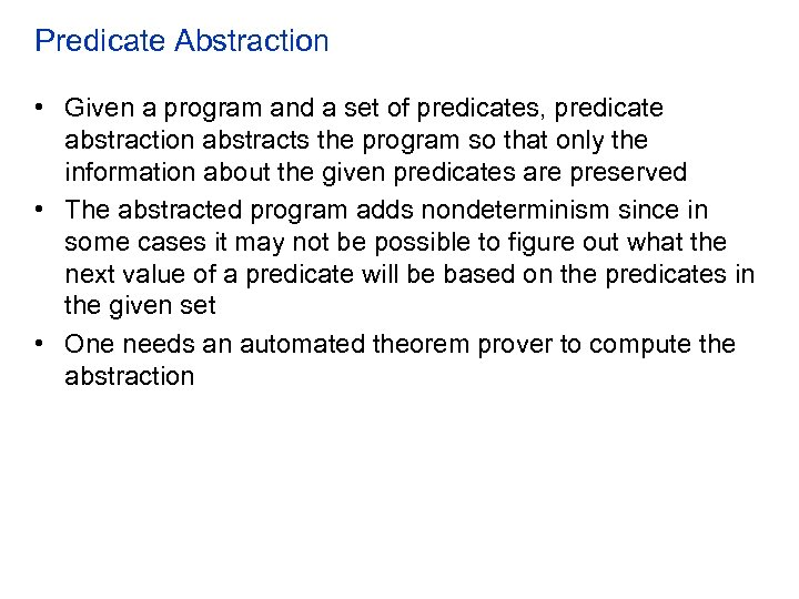 Predicate Abstraction • Given a program and a set of predicates, predicate abstraction abstracts