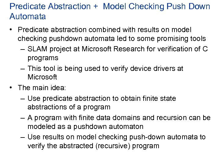 Predicate Abstraction + Model Checking Push Down Automata • Predicate abstraction combined with results