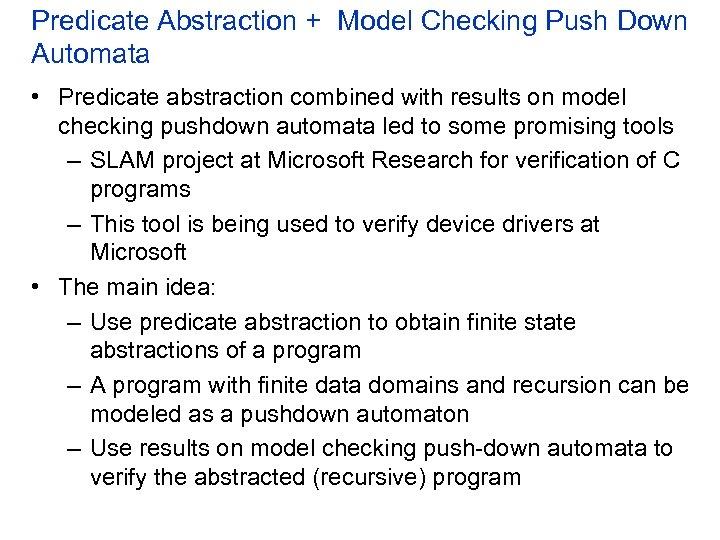 Predicate Abstraction + Model Checking Push Down Automata • Predicate abstraction combined with results