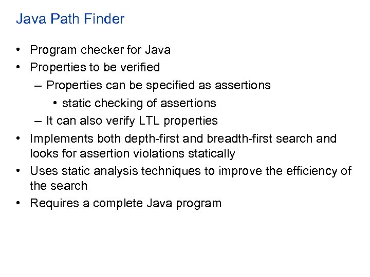 Java Path Finder • Program checker for Java • Properties to be verified –