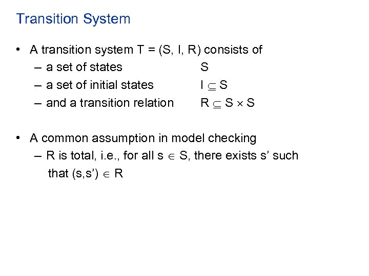 Transition System • A transition system T = (S, I, R) consists of –