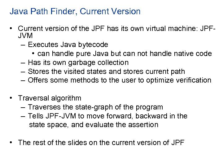 Java Path Finder, Current Version • Current version of the JPF has its own