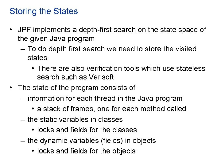 Storing the States • JPF implements a depth-first search on the state space of