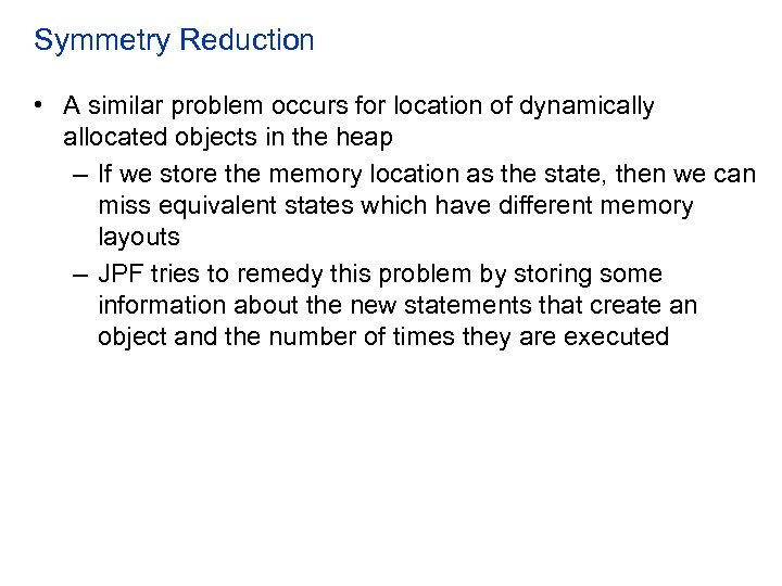 Symmetry Reduction • A similar problem occurs for location of dynamically allocated objects in