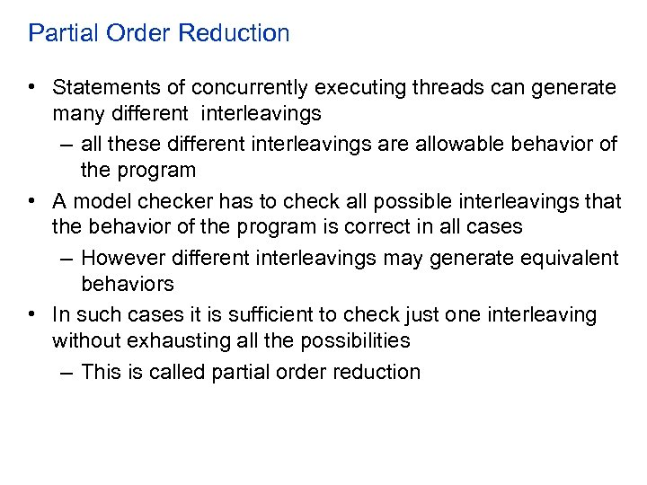 Partial Order Reduction • Statements of concurrently executing threads can generate many different interleavings