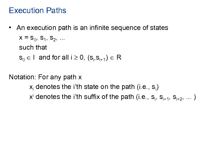 Execution Paths • An execution path is an infinite sequence of states x =