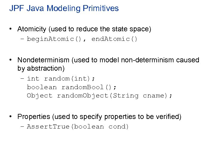 JPF Java Modeling Primitives • Atomicity (used to reduce the state space) – begin.