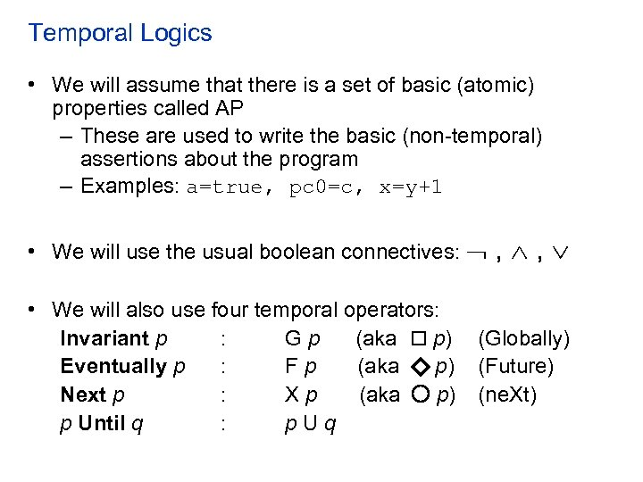 Temporal Logics • We will assume that there is a set of basic (atomic)