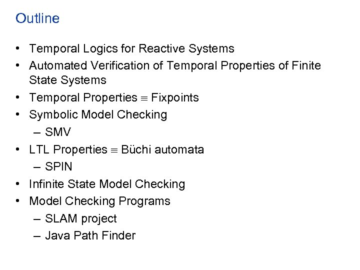 Outline • Temporal Logics for Reactive Systems • Automated Verification of Temporal Properties of