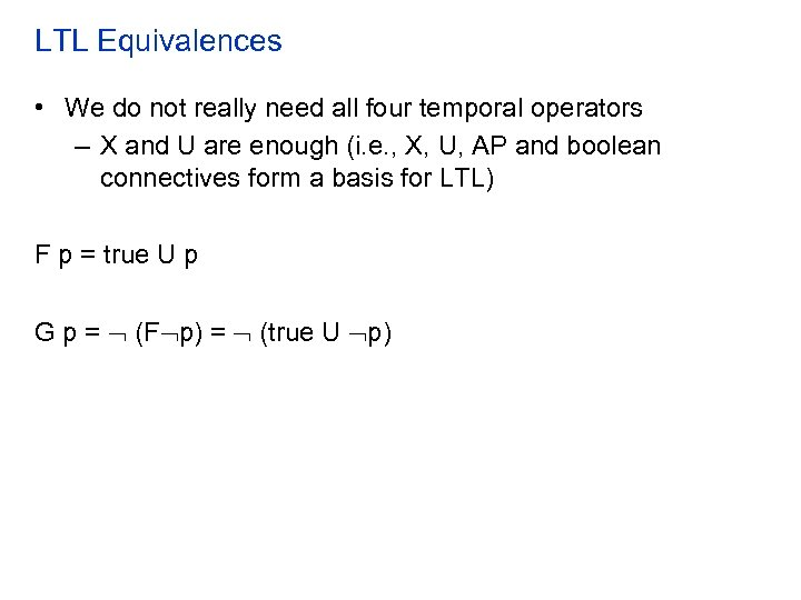 LTL Equivalences • We do not really need all four temporal operators – X