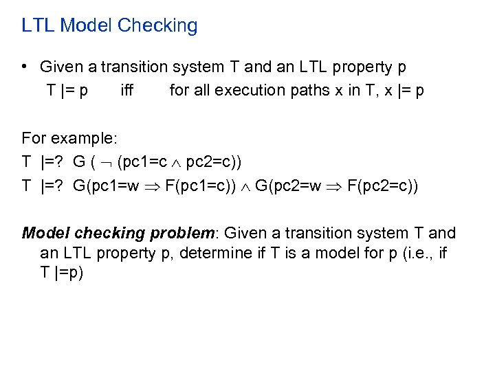 LTL Model Checking • Given a transition system T and an LTL property p