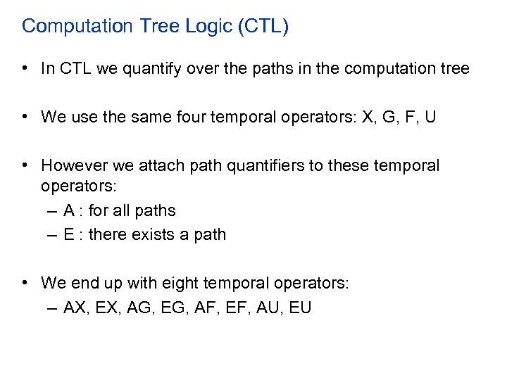 Computation Tree Logic (CTL) • In CTL we quantify over the paths in the