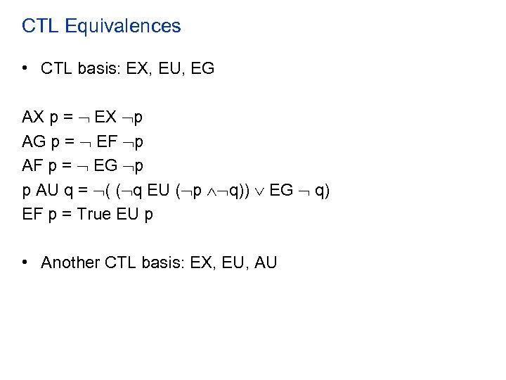CTL Equivalences • CTL basis: EX, EU, EG AX p = EX p AG