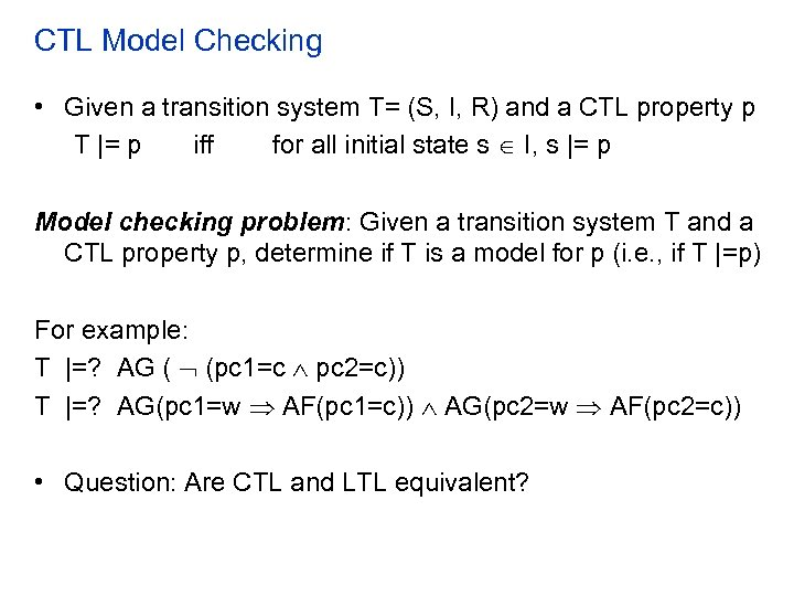 CTL Model Checking • Given a transition system T= (S, I, R) and a