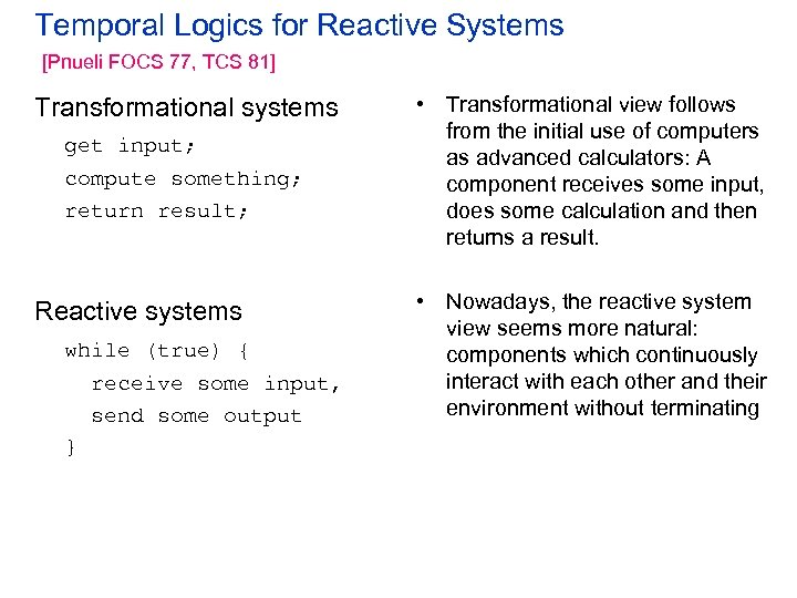 Temporal Logics for Reactive Systems [Pnueli FOCS 77, TCS 81] Transformational systems get input;