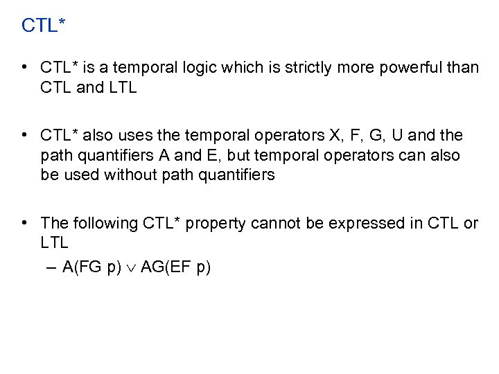 CTL* • CTL* is a temporal logic which is strictly more powerful than CTL