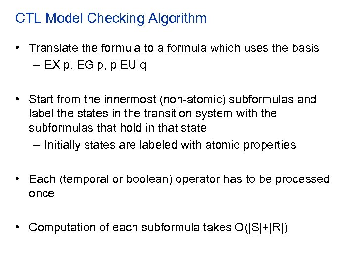 CTL Model Checking Algorithm • Translate the formula to a formula which uses the
