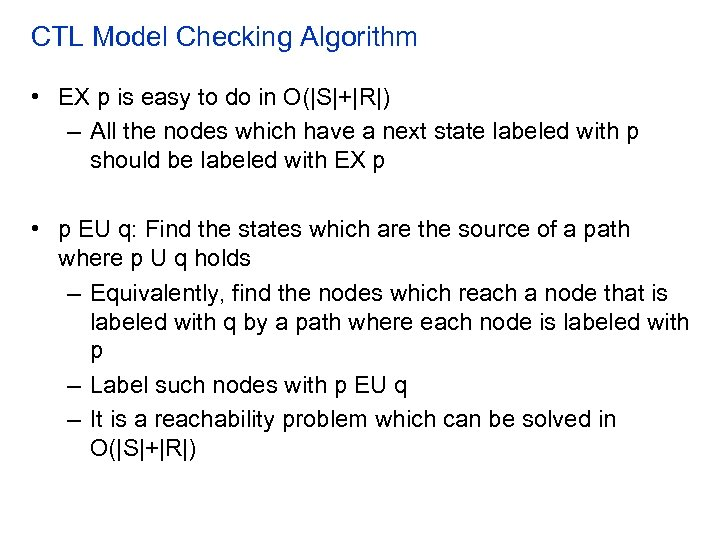 CTL Model Checking Algorithm • EX p is easy to do in O(|S|+|R|) –
