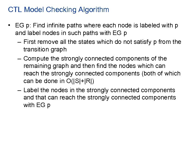 CTL Model Checking Algorithm • EG p: Find infinite paths where each node is