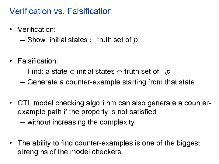 Verification vs. Falsification • Verification: – Show: initial states truth set of p •
