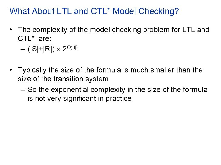What About LTL and CTL* Model Checking? • The complexity of the model checking