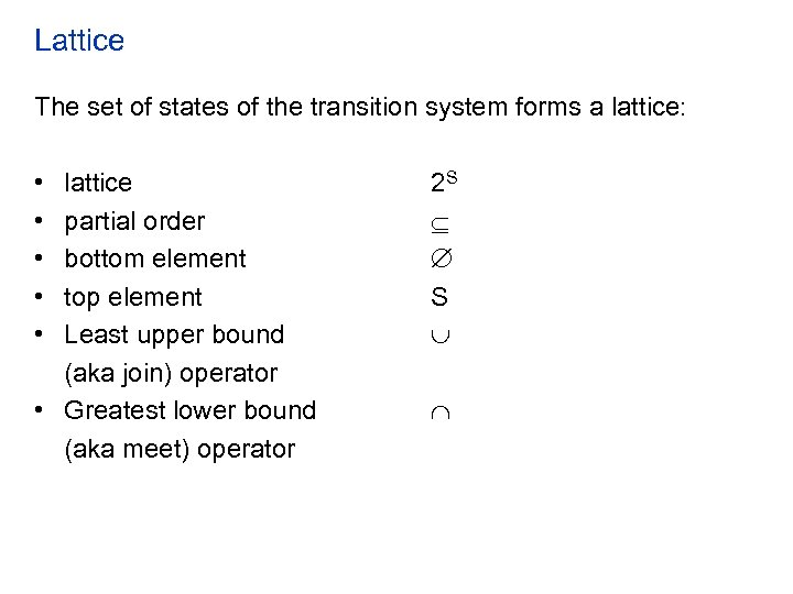 Lattice The set of states of the transition system forms a lattice: • •
