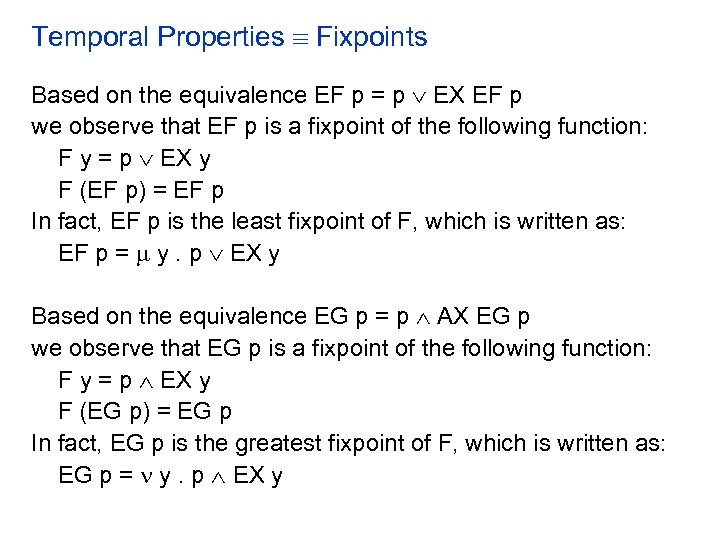 Temporal Properties Fixpoints Based on the equivalence EF p = p EX EF p