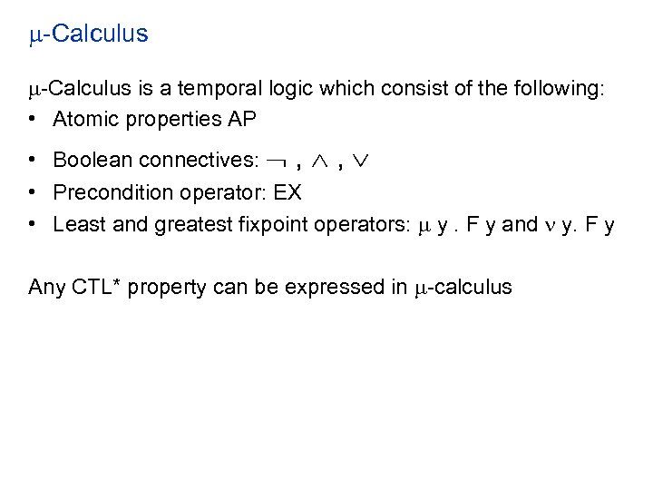 -Calculus is a temporal logic which consist of the following: • Atomic properties