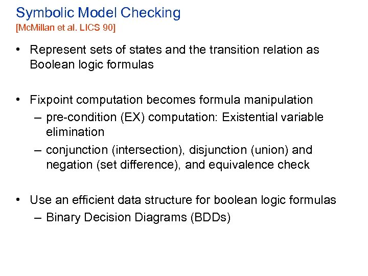 Symbolic Model Checking [Mc. Millan et al. LICS 90] • Represent sets of states