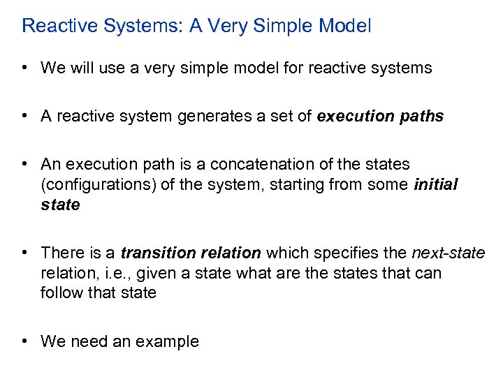 Reactive Systems: A Very Simple Model • We will use a very simple model