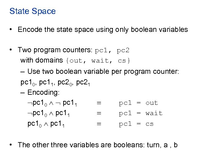 State Space • Encode the state space using only boolean variables • Two program