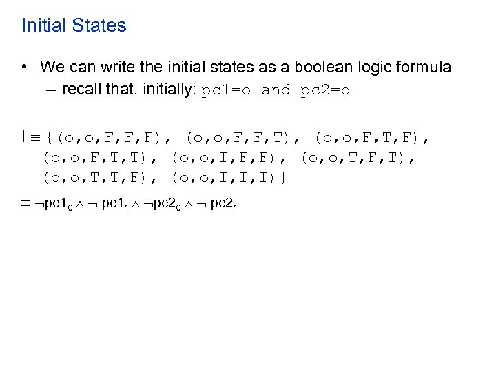Initial States • We can write the initial states as a boolean logic formula