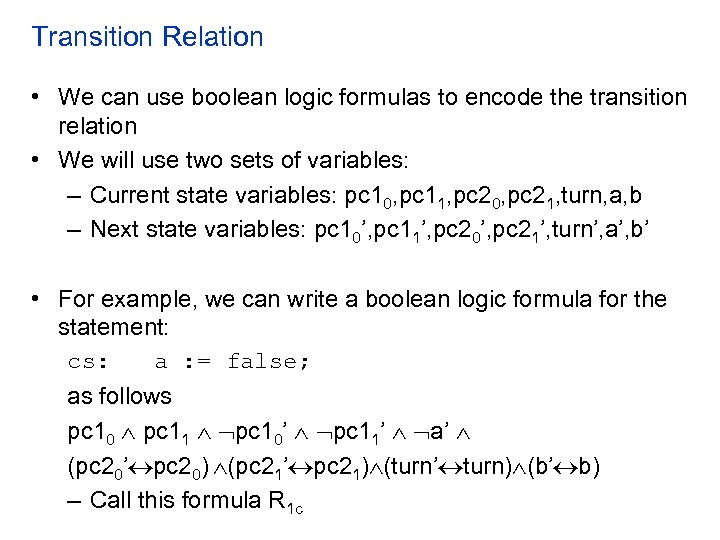 Transition Relation • We can use boolean logic formulas to encode the transition relation