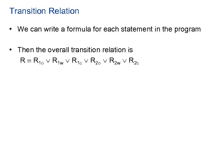 Transition Relation • We can write a formula for each statement in the program