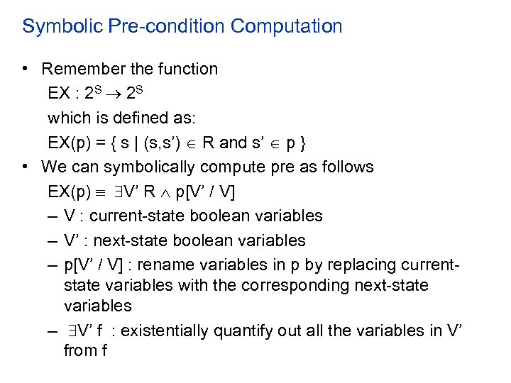 Symbolic Pre-condition Computation • Remember the function EX : 2 S which is defined