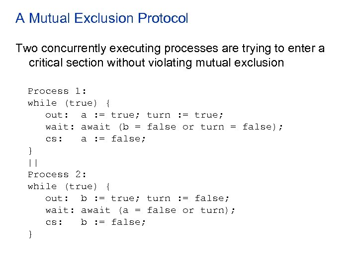 A Mutual Exclusion Protocol Two concurrently executing processes are trying to enter a critical