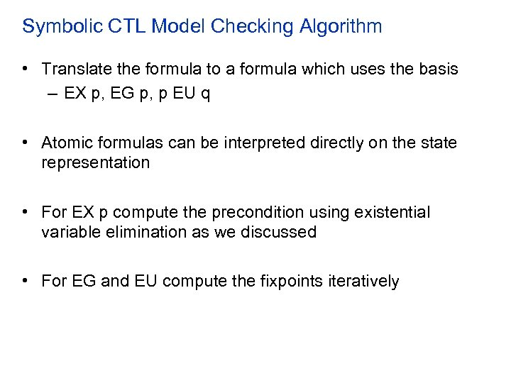 Symbolic CTL Model Checking Algorithm • Translate the formula to a formula which uses