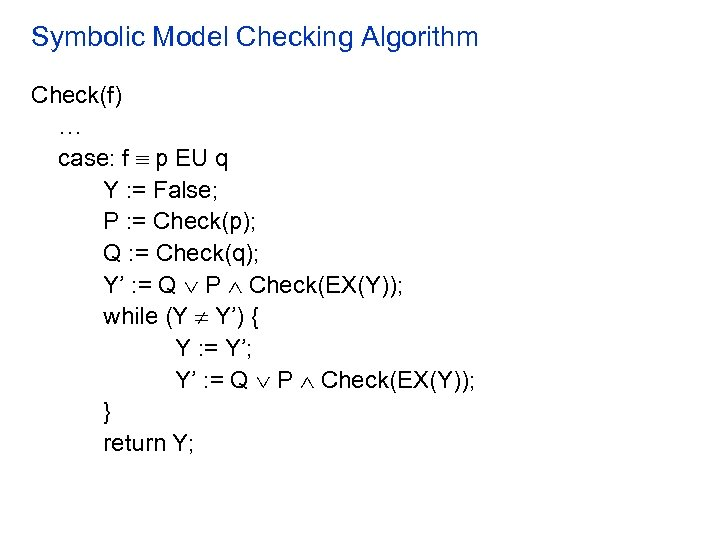 Symbolic Model Checking Algorithm Check(f) … case: f p EU q Y : =