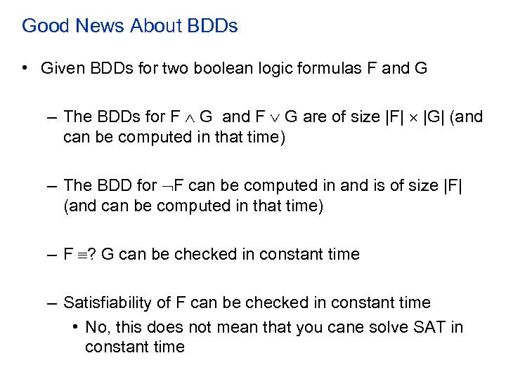 Good News About BDDs • Given BDDs for two boolean logic formulas F and