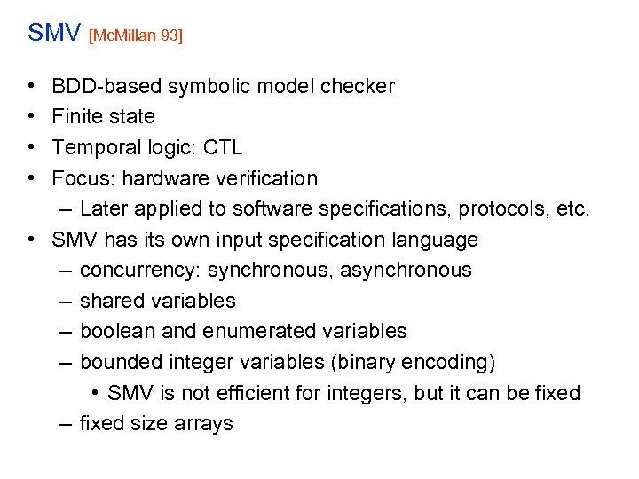 SMV [Mc. Millan 93] • • BDD-based symbolic model checker Finite state Temporal logic: