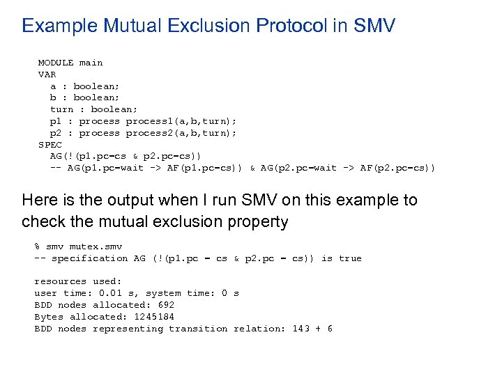 Example Mutual Exclusion Protocol in SMV MODULE main VAR a : boolean; b :
