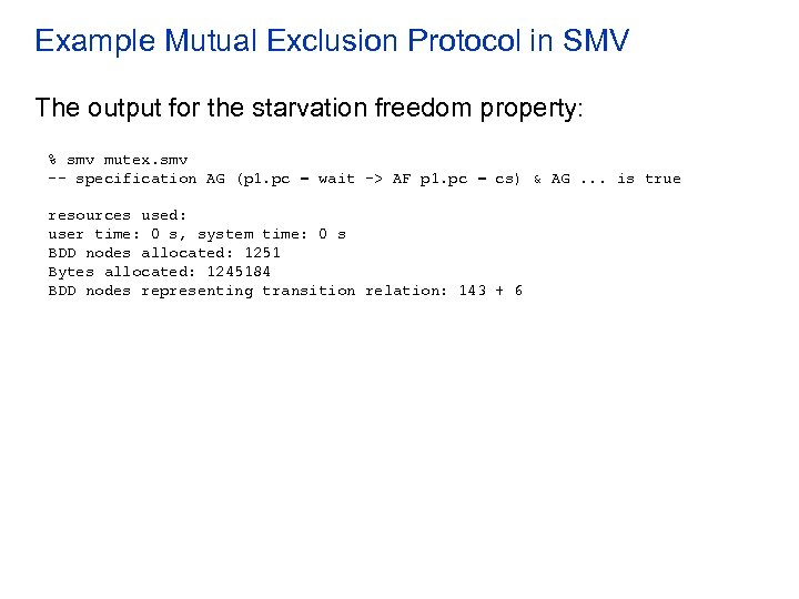 Example Mutual Exclusion Protocol in SMV The output for the starvation freedom property: %