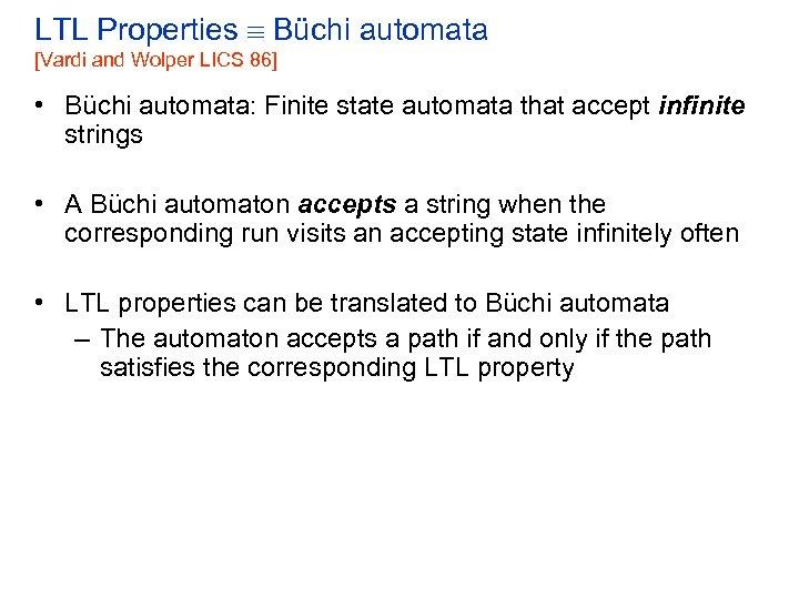 LTL Properties Büchi automata [Vardi and Wolper LICS 86] • Büchi automata: Finite state